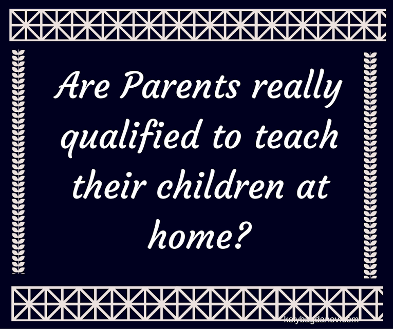 Are parents really qualified to teach their children?